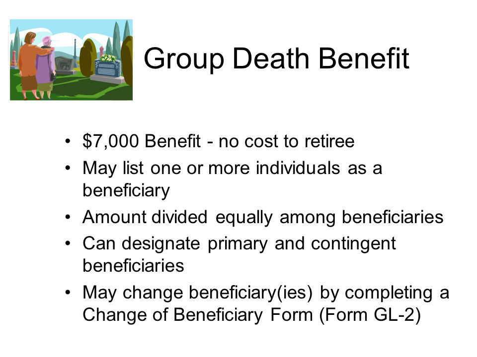 Group Death Benefit $7,000 Benefit - no cost to retiree