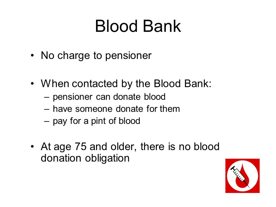 Blood Bank No charge to pensioner When contacted by the Blood Bank: