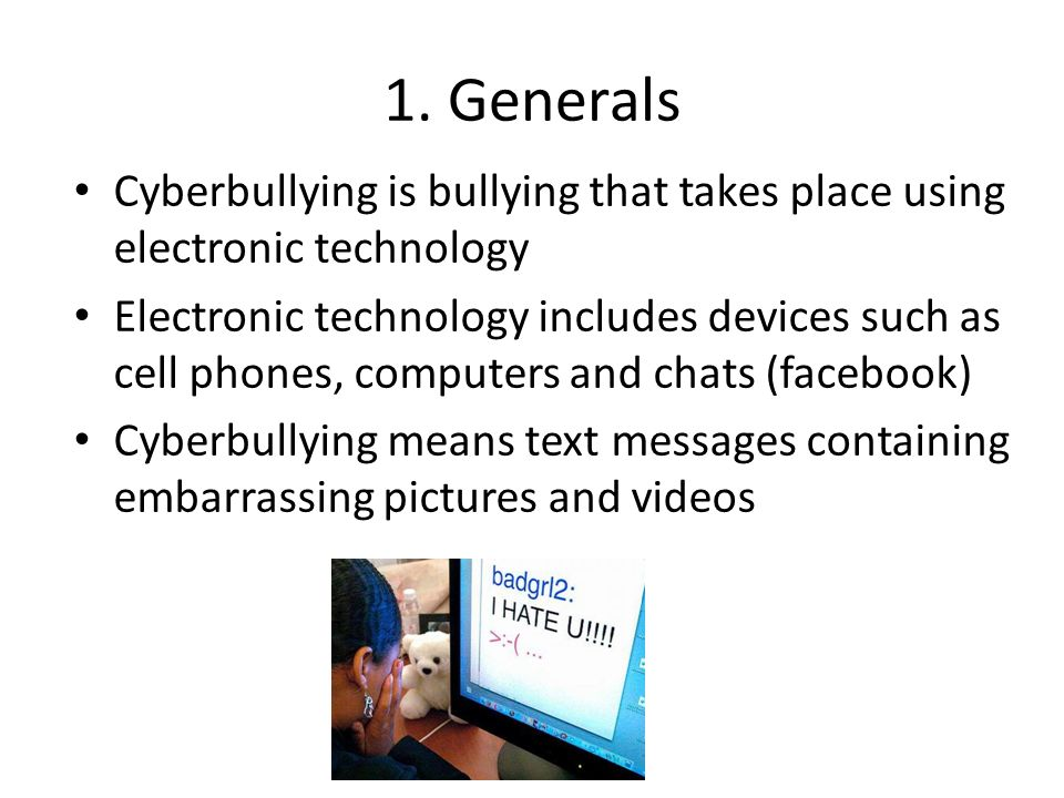 1. Generals Cyberbullying is bullying that takes place using electronic technology.