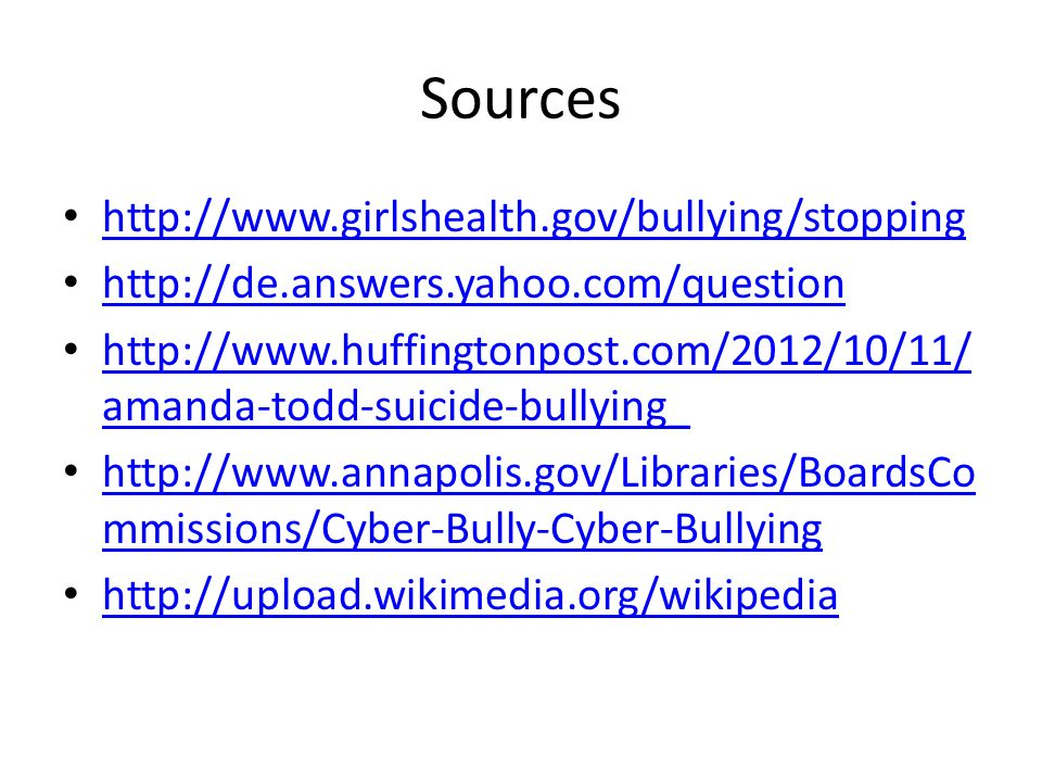 Sources http://www.girlshealth.gov/bullying/stopping