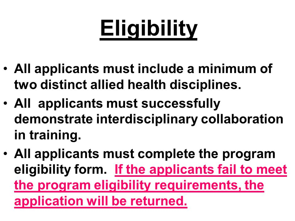 Eligibility All applicants must include a minimum of two distinct allied health disciplines.