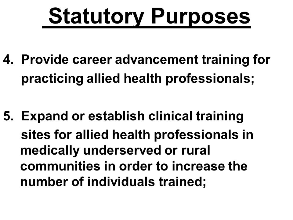 Statutory Purposes 4. Provide career advancement training for
