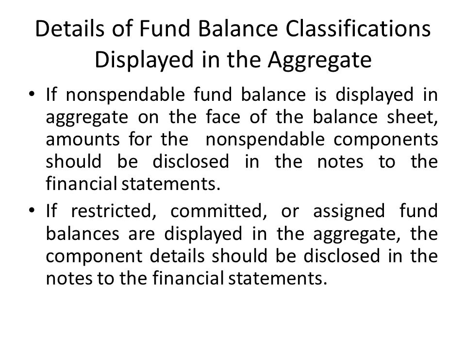 Details of Fund Balance Classifications Displayed in the Aggregate