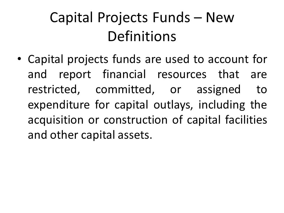 Capital Projects Funds – New Definitions