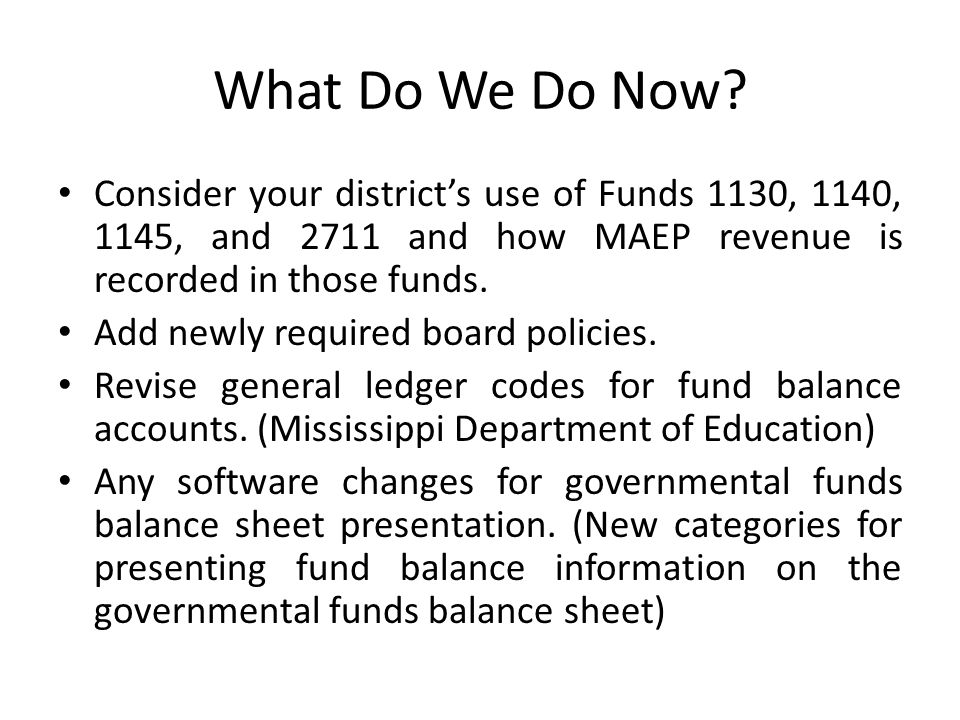 What Do We Do Now Consider your district's use of Funds 1130, 1140, 1145, and 2711 and how MAEP revenue is recorded in those funds.