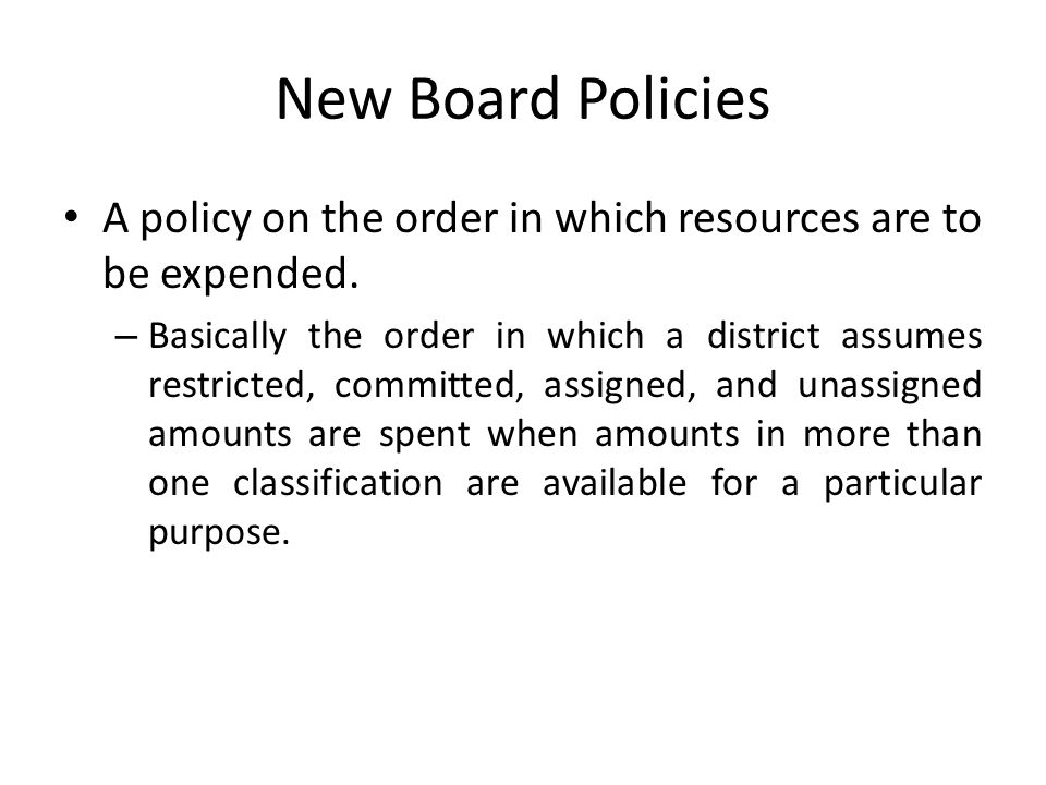 New Board Policies A policy on the order in which resources are to be expended.