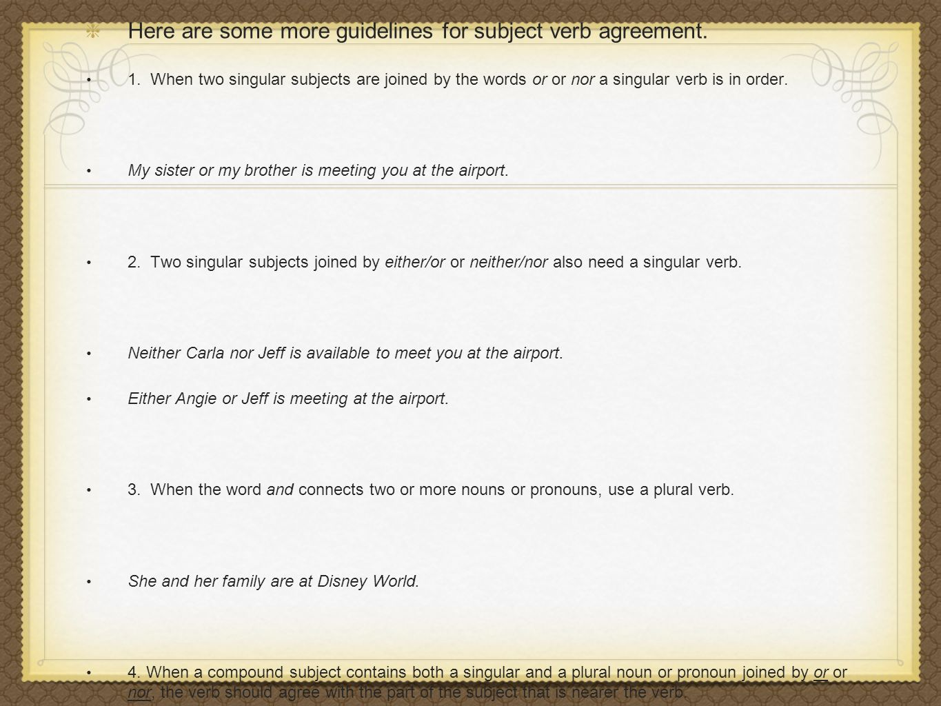 Here are some more guidelines for subject verb agreement.