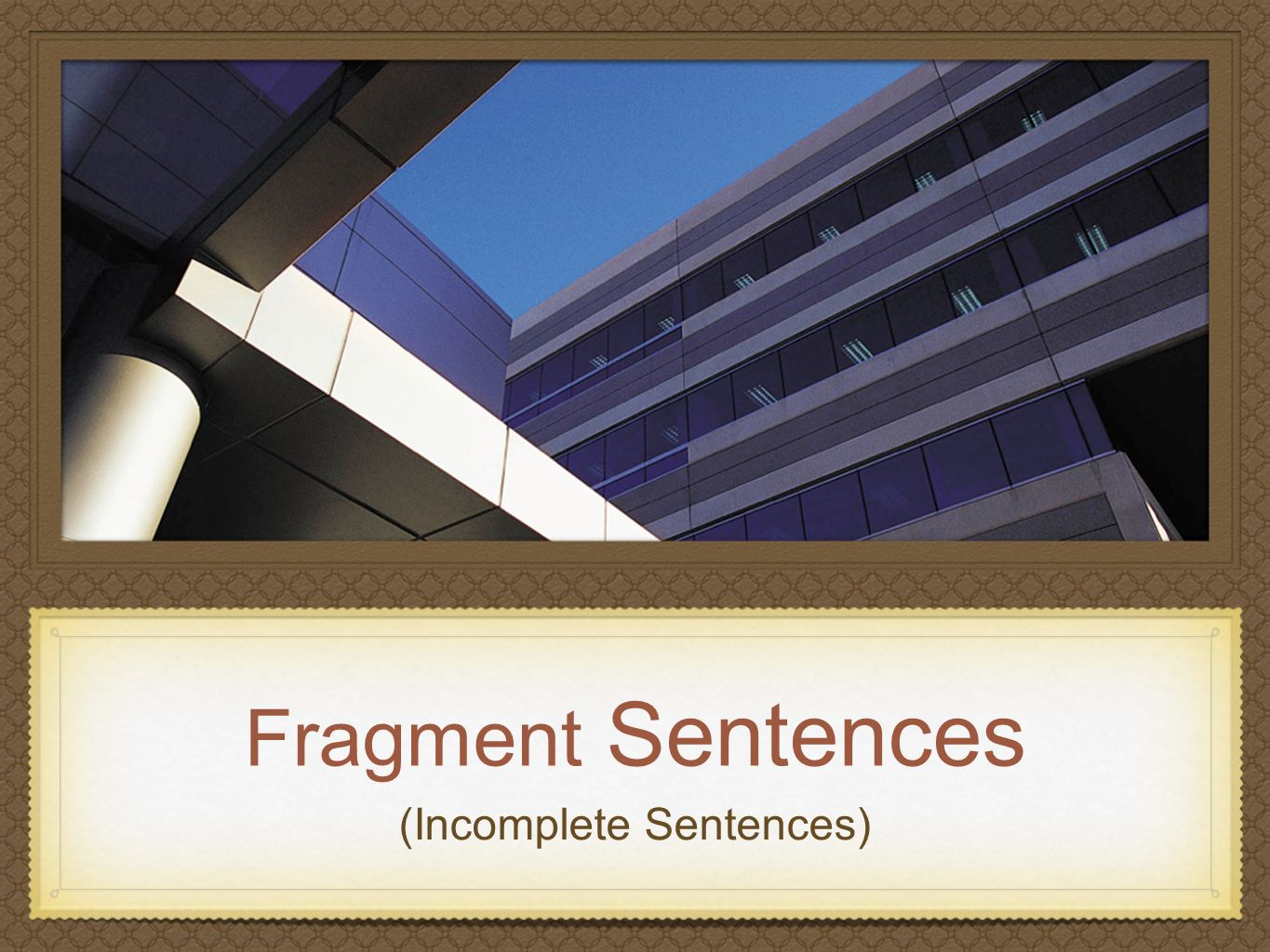 (Incomplete Sentences)