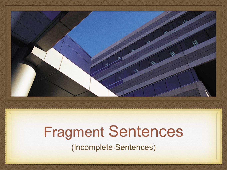 (Incomplete Sentences)