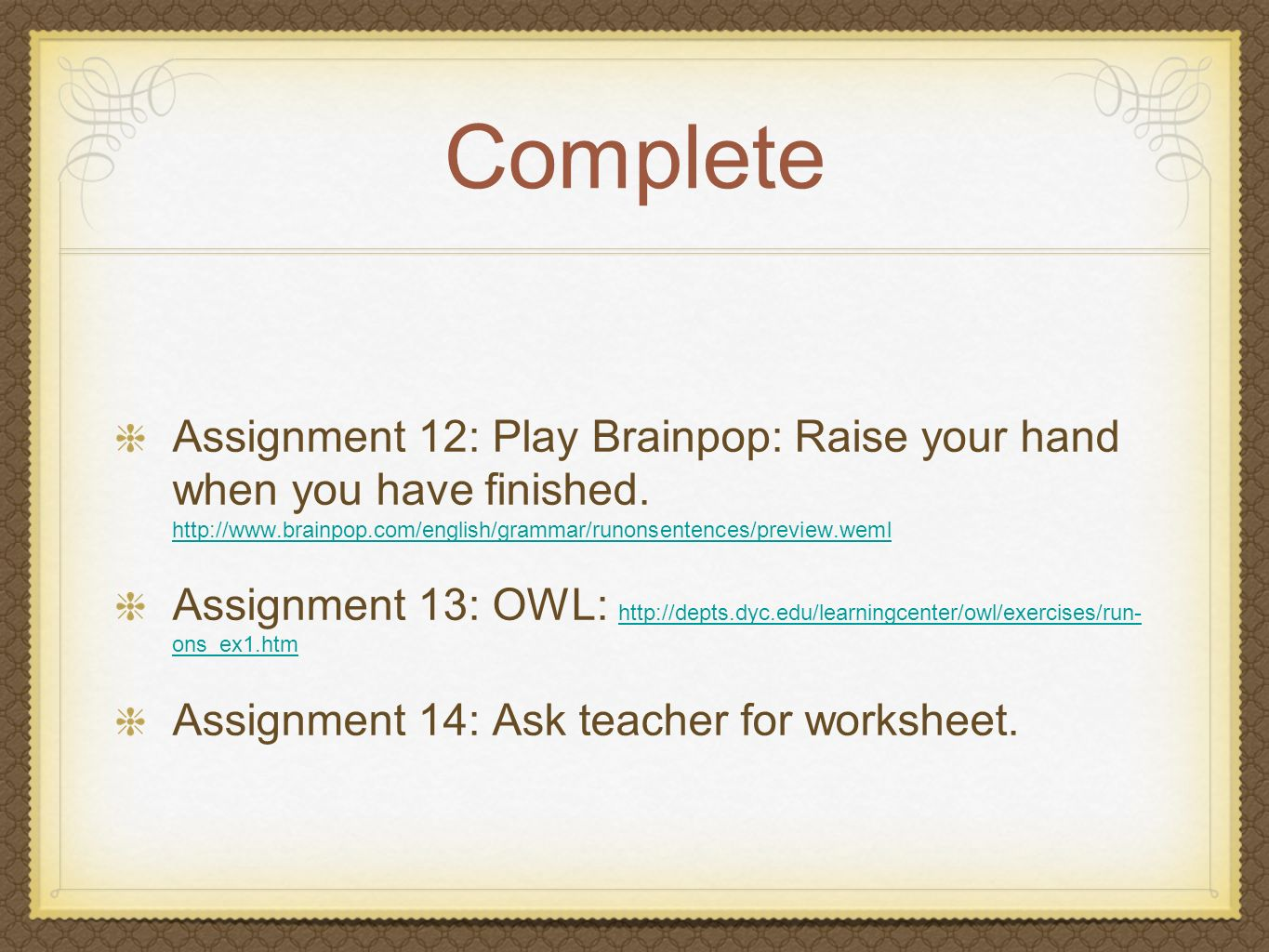 Complete Assignment 12: Play Brainpop: Raise your hand when you have finished. http://www.brainpop.com/english/grammar/runonsentences/preview.weml.