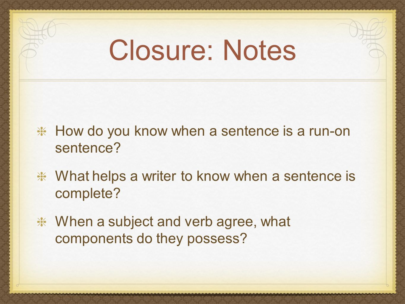 Closure: Notes How do you know when a sentence is a run-on sentence
