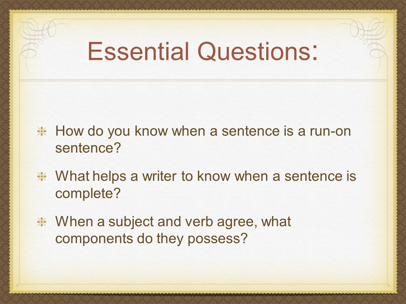 Essential Questions: How do you know when a sentence is a run-on sentence What helps a writer to know when a sentence is complete