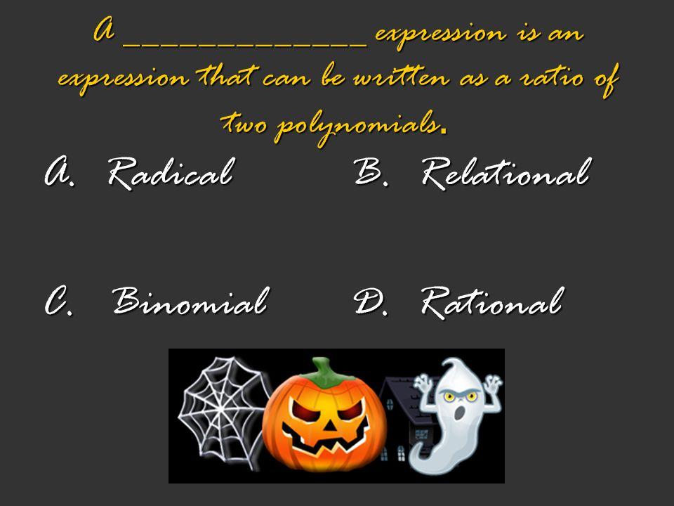 A. Radical C. Binomial B. Relational D. Rational