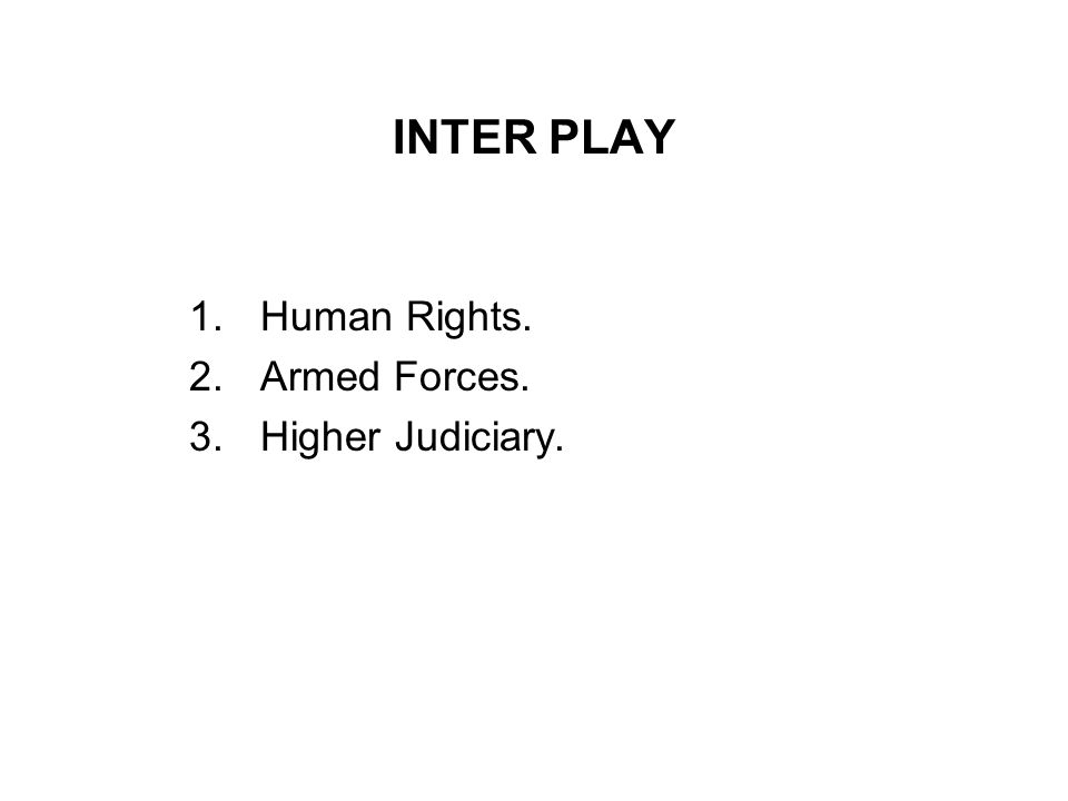 INTER PLAY Human Rights. Armed Forces. Higher Judiciary.