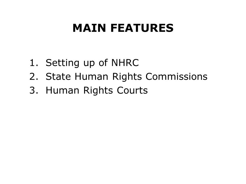MAIN FEATURES Setting up of NHRC State Human Rights Commissions