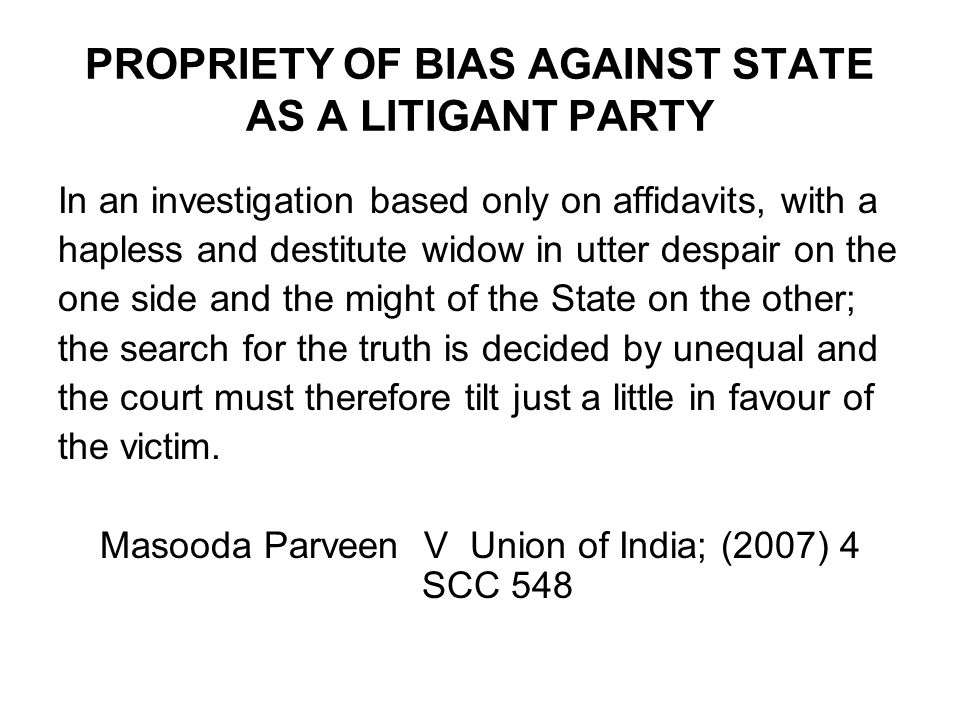 PROPRIETY OF BIAS AGAINST STATE AS A LITIGANT PARTY