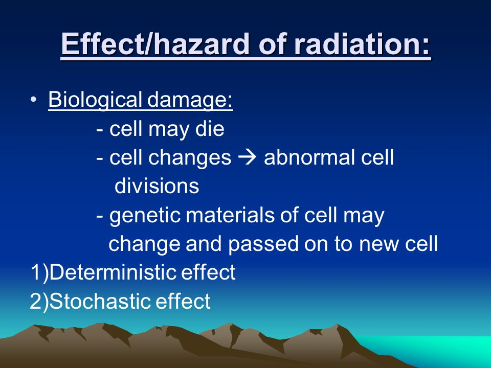 Effect/hazard of radiation: