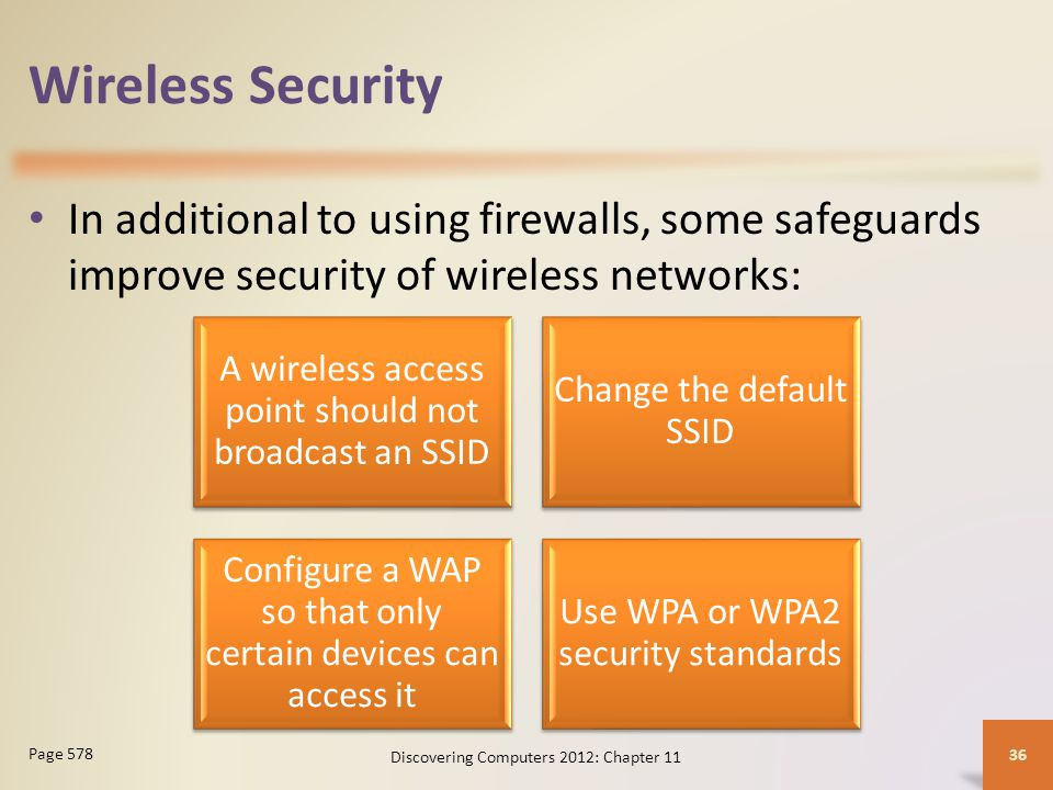 Wireless Security In additional to using firewalls, some safeguards improve security of wireless networks: