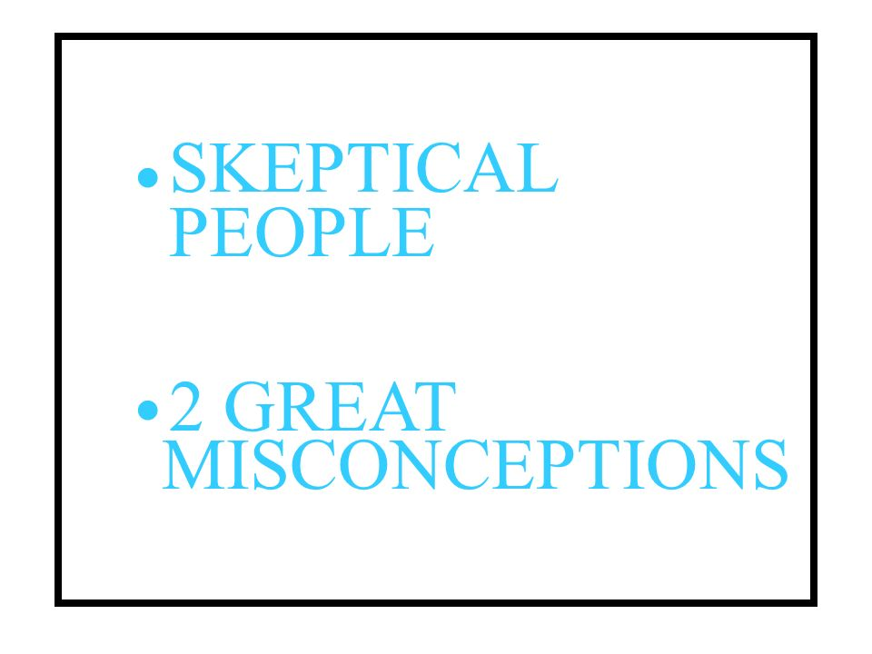 · SKEPTICAL PEOPLE · 2 GREAT MISCONCEPTIONS