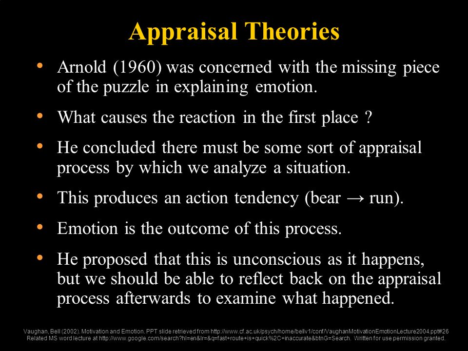 Appraisal Theories Arnold (1960) was concerned with the missing piece of the puzzle in explaining emotion.