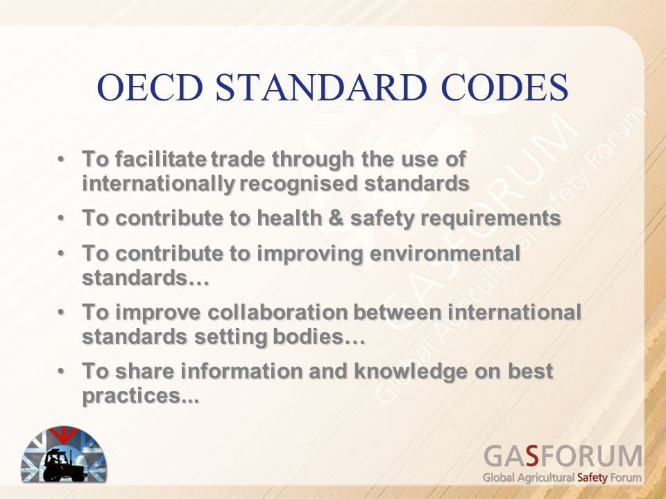 OECD STANDARD CODES To facilitate trade through the use of internationally recognised standards. To contribute to health & safety requirements.