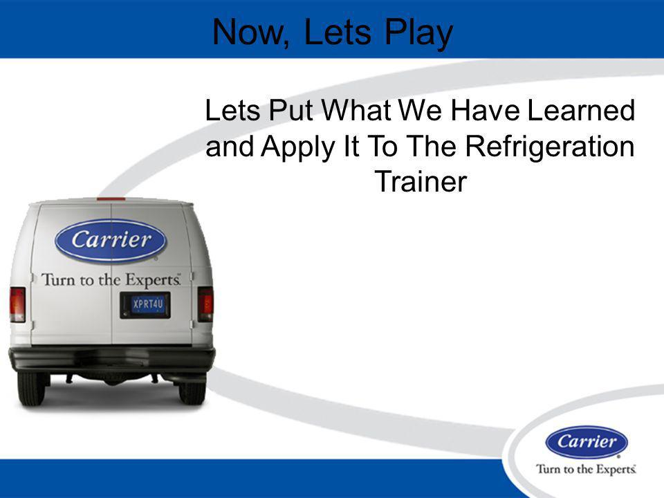 Now, Lets Play Lets Put What We Have Learned and Apply It To The Refrigeration Trainer