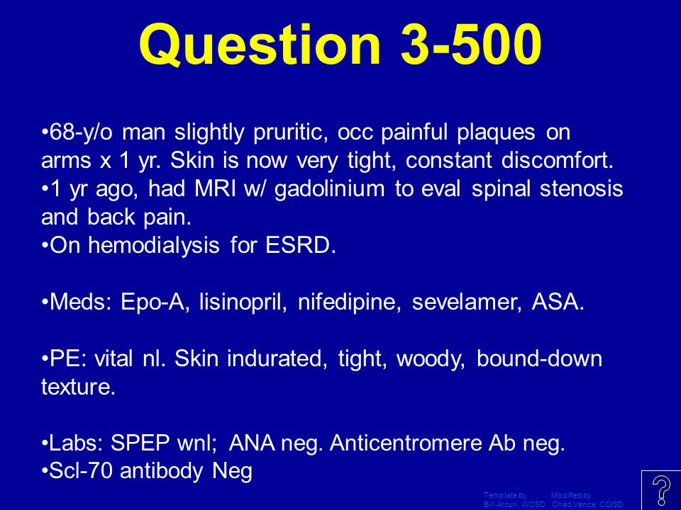 Question 3-500 68-y/o man slightly pruritic, occ painful plaques on arms x 1 yr. Skin is now very tight, constant discomfort.