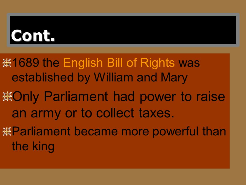 Cont. Only Parliament had power to raise an army or to collect taxes.