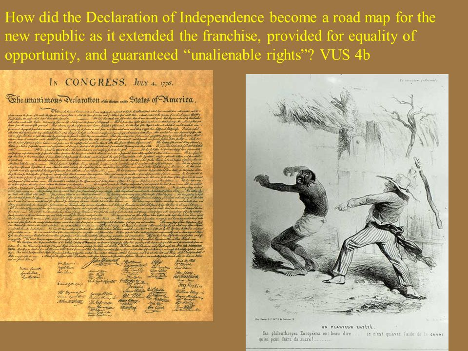 How did the Declaration of Independence become a road map for the new republic as it extended the franchise, provided for equality of opportunity, and guaranteed unalienable rights .