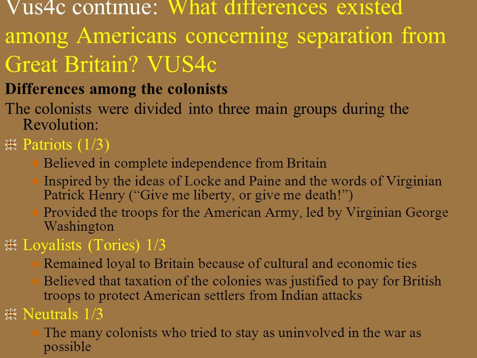 Vus4c continue: What differences existed among Americans concerning separation from Great Britain VUS4c