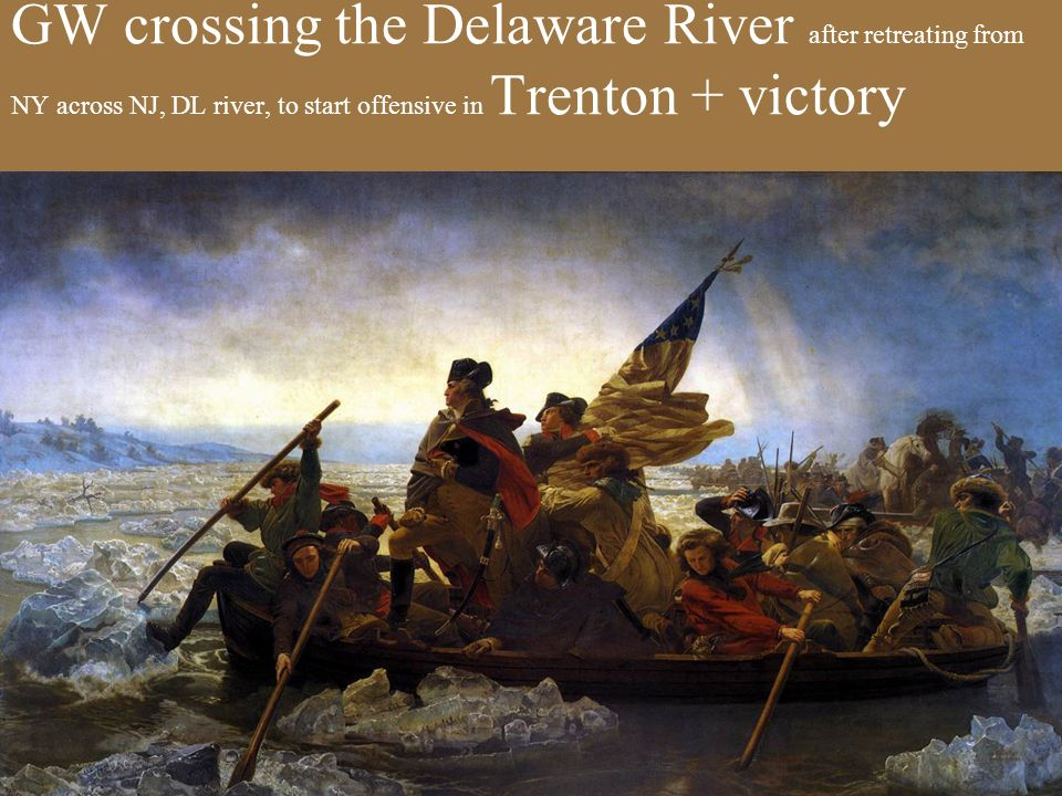 GW crossing the Delaware River after retreating from NY across NJ, DL river, to start offensive in Trenton + victory