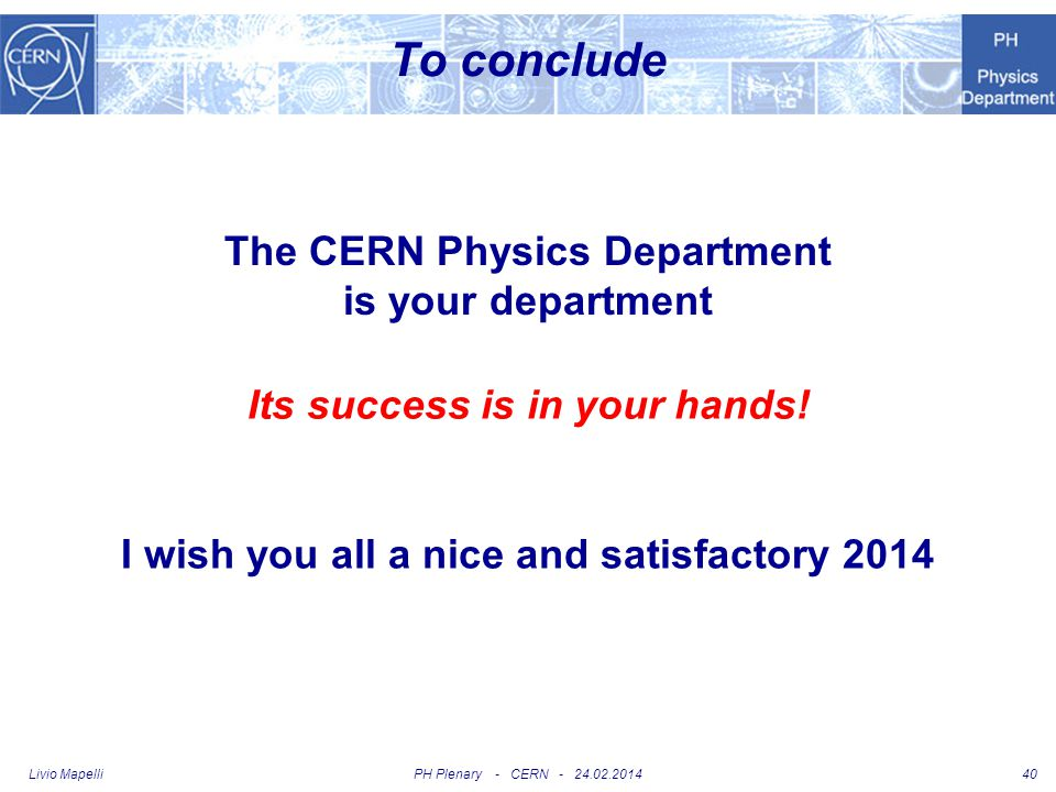 To conclude The CERN Physics Department is your department