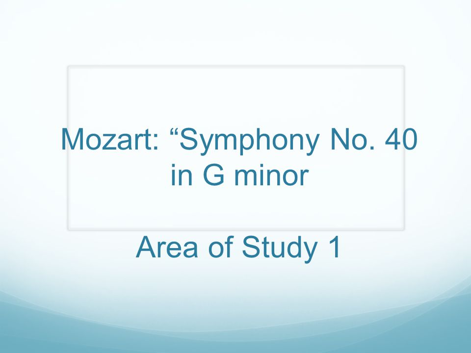 Mozart: Symphony No. 40 in G minor Area of Study 1
