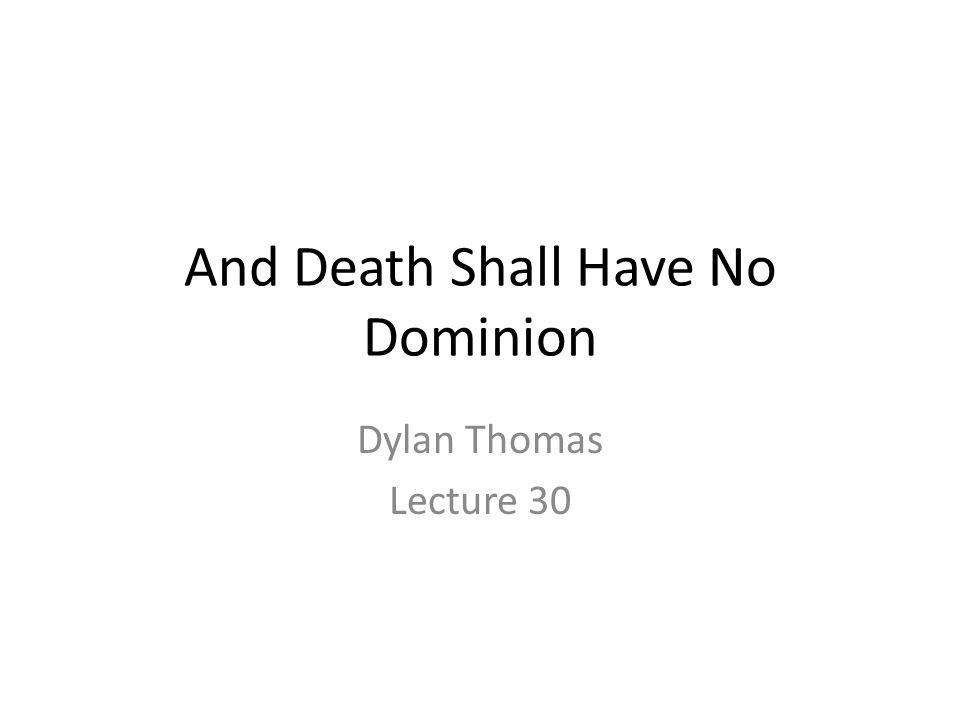 And Death Shall Have No Dominion