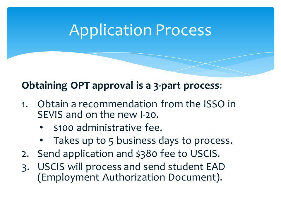 Application Process Obtaining OPT approval is a 3-part process:
