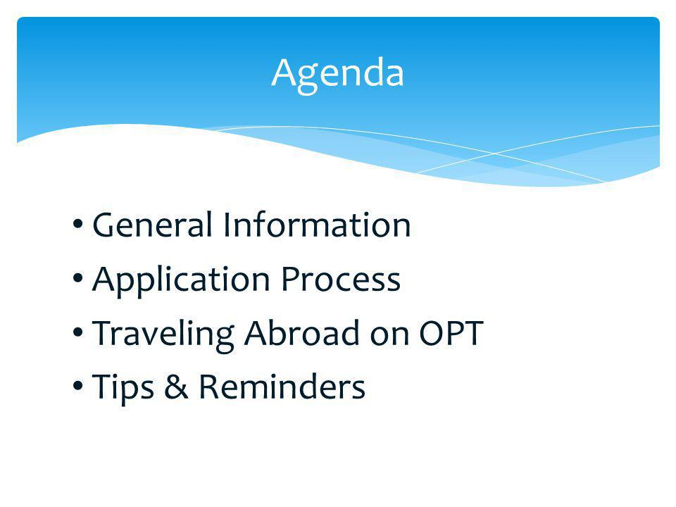 Agenda General Information Application Process Traveling Abroad on OPT