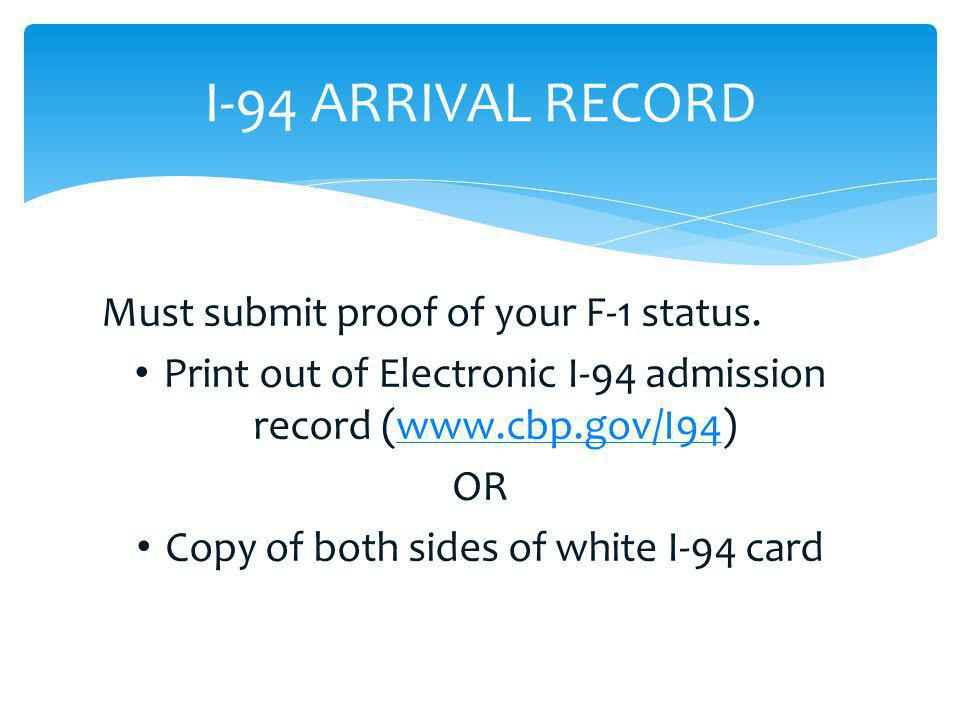 I-94 ARRIVAL RECORD Must submit proof of your F-1 status.