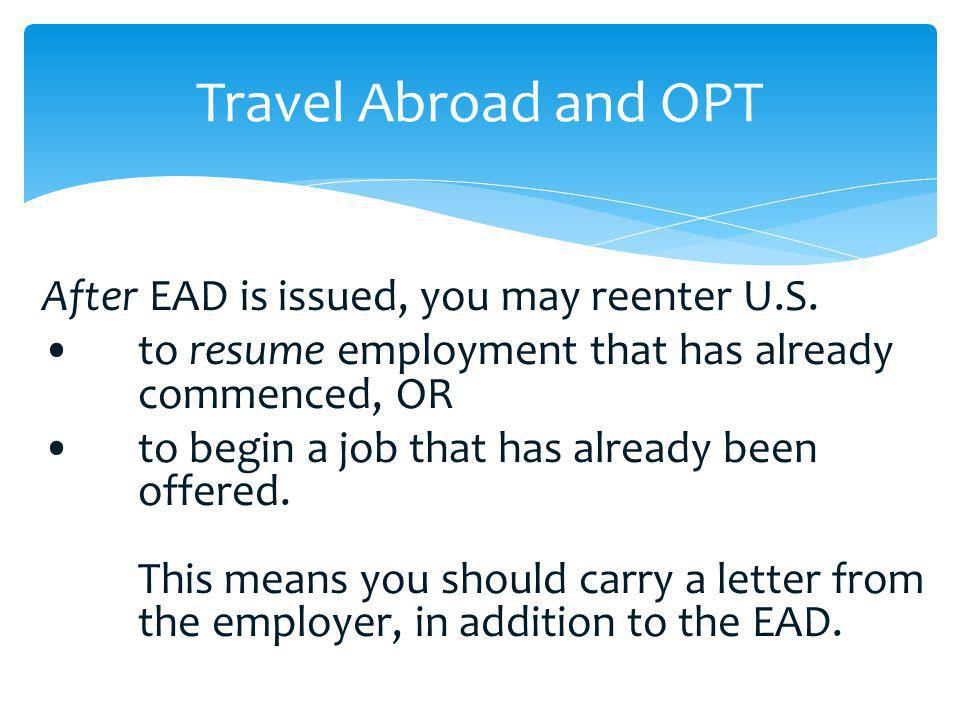 Travel Abroad and OPT After EAD is issued, you may reenter U.S.