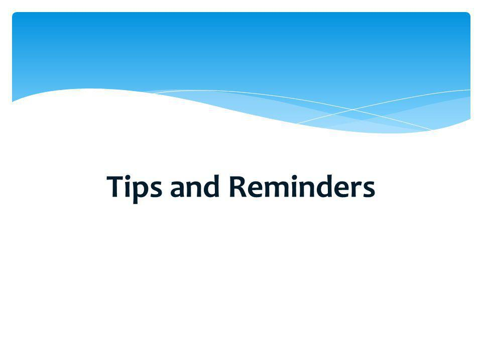 Tips and Reminders