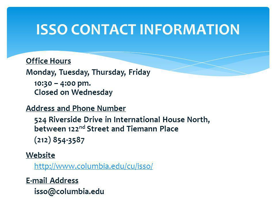 ISSO CONTACT INFORMATION Office Hours. Monday, Tuesday, Thursday, Friday. 10:30 – 4:00 pm. Closed on Wednesday.