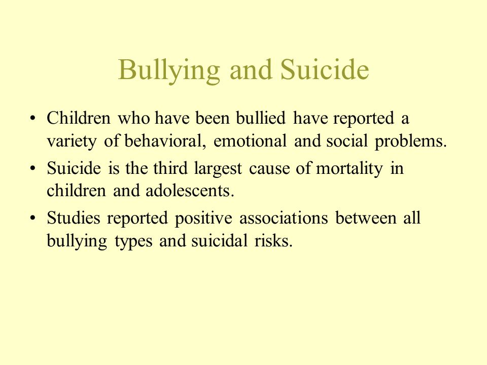 Bullying and Suicide Children who have been bullied have reported a variety of behavioral, emotional and social problems.