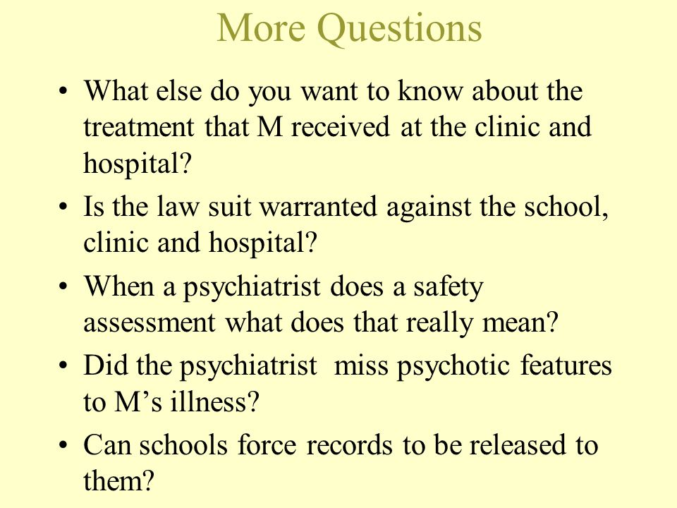 More Questions What else do you want to know about the treatment that M received at the clinic and hospital