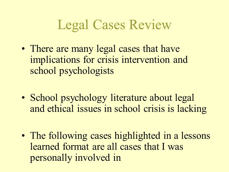 Legal Cases Review There are many legal cases that have implications for crisis intervention and school psychologists.