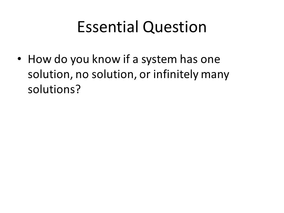 Essential Question How do you know if a system has one solution, no solution, or infinitely many solutions
