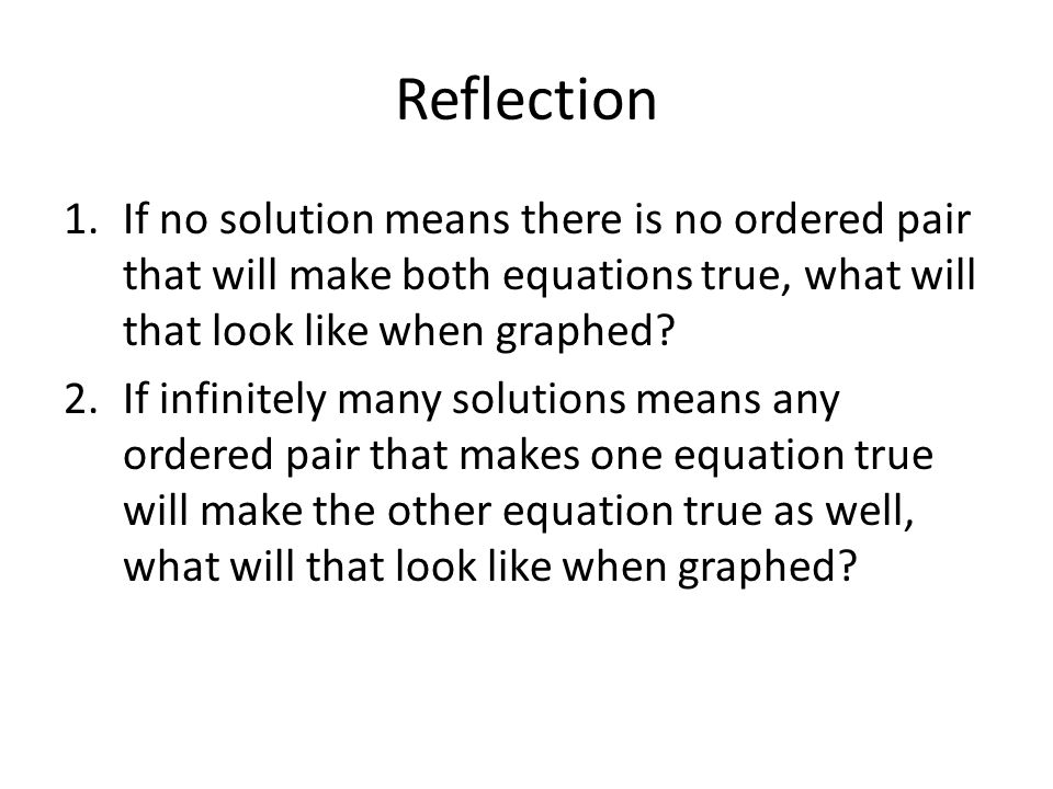 Reflection If no solution means there is no ordered pair that will make both equations true, what will that look like when graphed