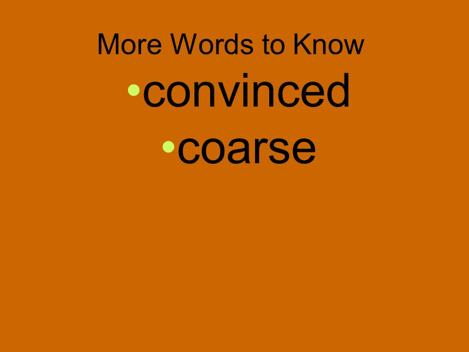 More Words to Know convinced coarse