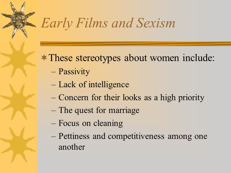Early Films and Sexism These stereotypes about women include: