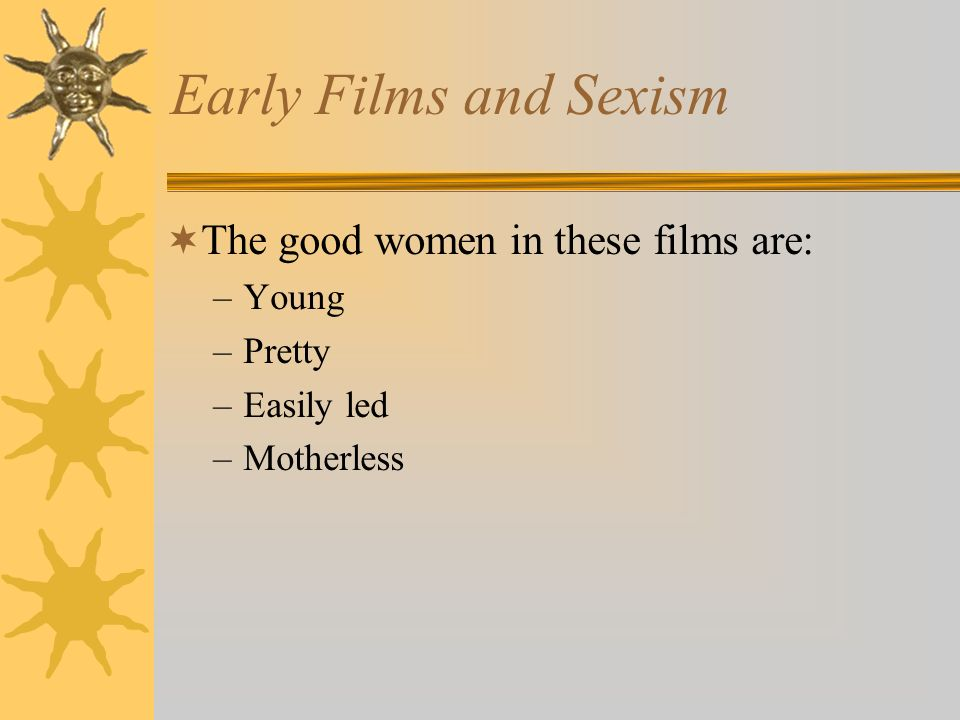 Early Films and Sexism The good women in these films are: Young Pretty