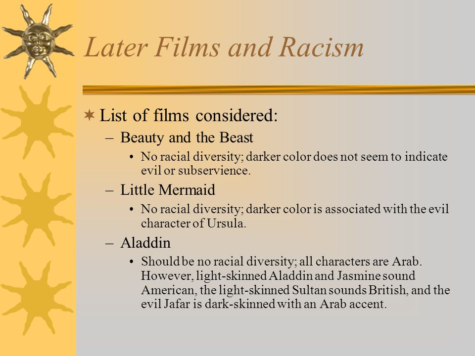 Later Films and Racism List of films considered: Beauty and the Beast