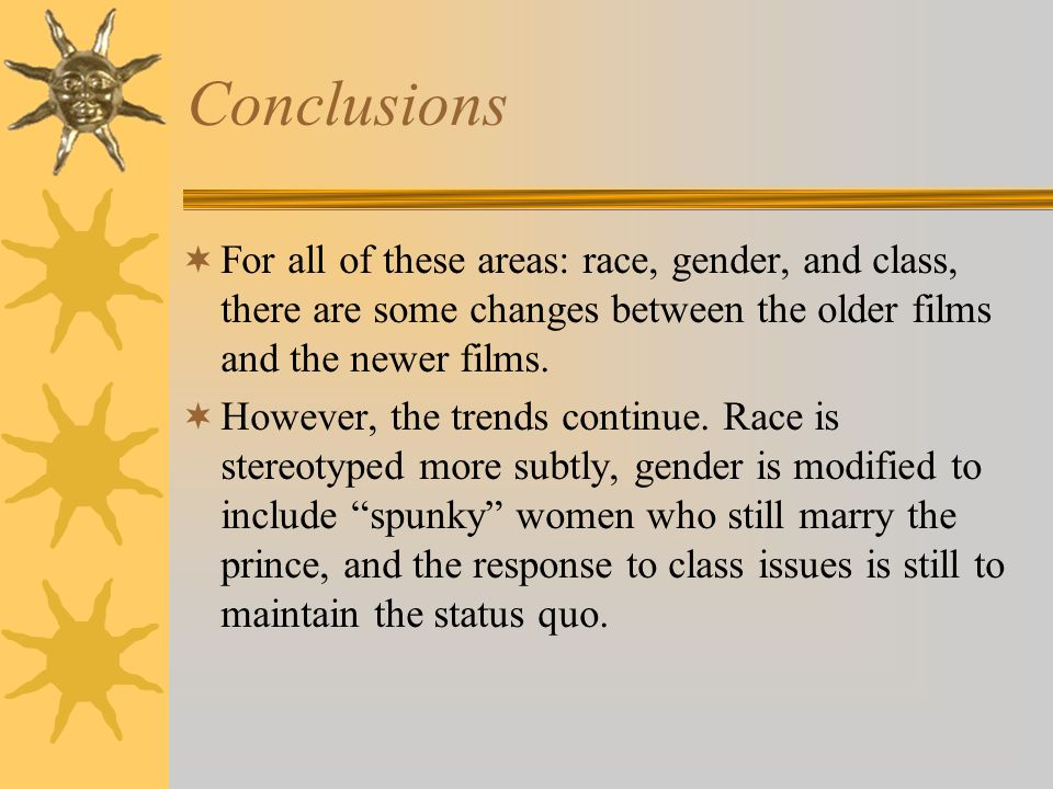 ConclusionsFor all of these areas: race, gender, and class, there are some changes between the older films and the newer films.